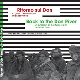 Ritorno sul Don: la guerra degli italiani in Unione Sovietica 1941-1943 = Back to the Don River: an exhibition on the italian war in the Soviet Union